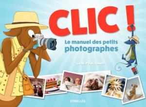 Clic - Le manuel des petits photographes